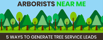 5 WAYS TO GENERATE TREE SERVICE LEADS