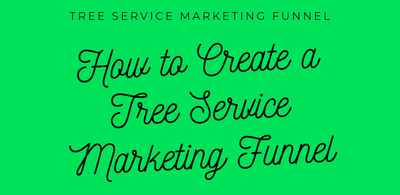 How to Create a Tree Service Marketing Funnel