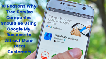 10 Reasons Why Tree Service Companies Should Be Using Google My Business to Attract More Local Customers